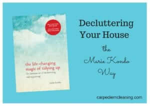 Decluttering Your House the Marie Kondo Way | Carpe Diem Cleaning